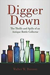 Digger Down: The Thrills and Spills of an Antique Bottle Collector