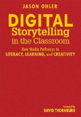 Digital Storytelling in the Classroom: New Media Pathways to Literacy, Learning, and Creativity 9781412938495