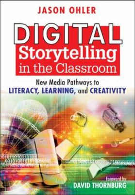 Digital Storytelling in the Classroom: New Media Pathways to Literacy, Learning, and Creativity 9781412938501