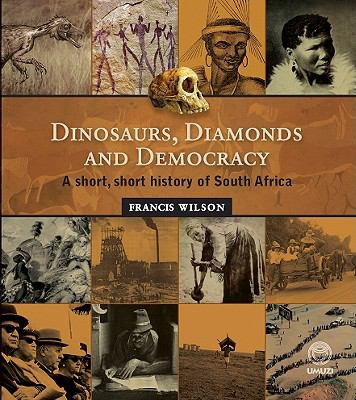 Dinosaurs, Diamonds and Democracy: A Short, Short History of South Africa 9781415200865