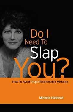 Do I Need To Slap You?: How To Avoid Stupid Relationship Mistakes