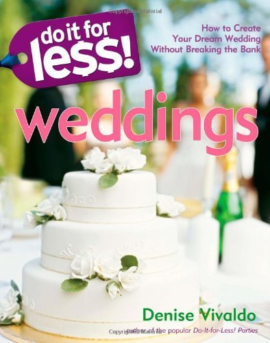 Do It for Less! Weddings: How to Create Your Dream Wedding Without Breaking the Bank 9781416205197
