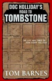 Doc Holliday's Road to Tombstone: The Life and Times of John Henry Holliday 6199558