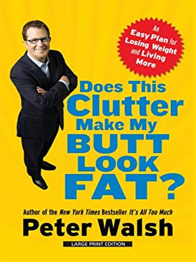 Does This Clutter Make My Butt Look Fat?: An Easy Plan for Losing Weight and Living More 9781410410511