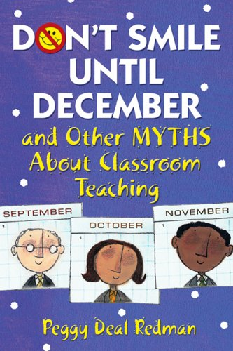 Don't Smile Until December: And Other Myths about Classroom Teaching 9781412925532
