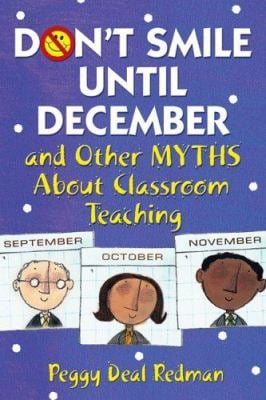 Don't Smile Until December and Other Myths about Classroom Teaching 9781412925525