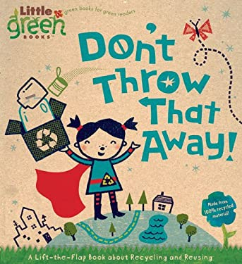 Don't Throw That Away! : A Lift-the-Flap Book about Recycling and Reusing