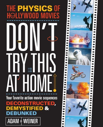 Don't Try This at Home!: The Physics of Hollywood Movies 9781419594069