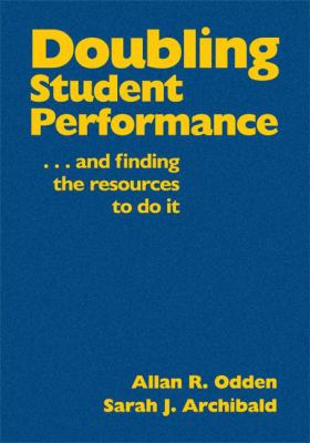 Doubling Student Performance: And Finding the Resources to Do It 9781412969628