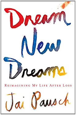 Dream New Dreams: Reimagining My Life After Loss 9781410449603