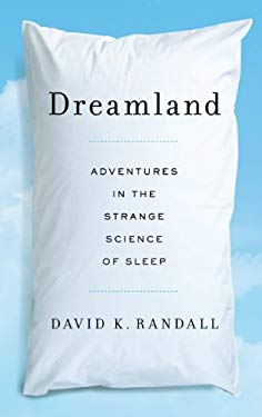 Dreamland: Adventures in the Strange Science of Sleep 9781410452528