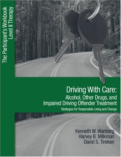 Driving with Care: Alcohol, Other Drugs, and Impaired Driving Offender Treatment-Strategies for Responsible Living: The Participant's Workbook, Level 9781412905978