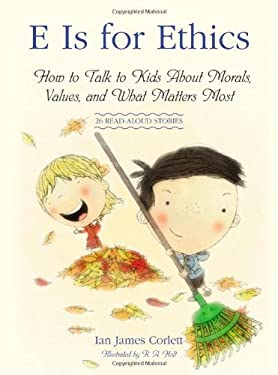 E Is for Ethics: How to Talk to Kids about Morals, Values, and What Matters Most 9781416596547