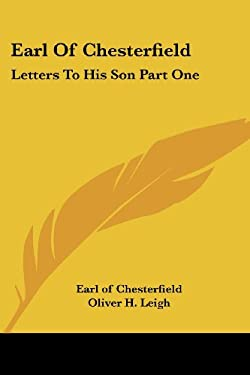 Earl of Chesterfield: Letters to His Son Part One 9781419173790