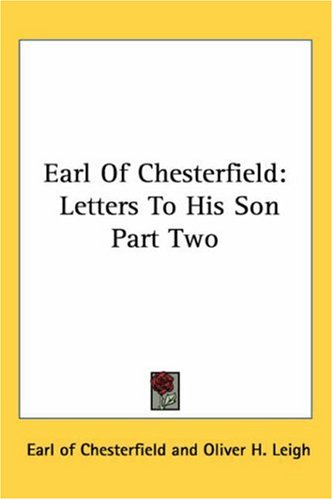 Earl of Chesterfield: Letters to His Son Part Two 9781419173806