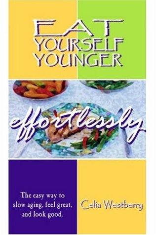 Eat Yourself Younger Effortlessly: The Easy Way to Slow Aging, Feel Great, and Look Good. 9781410741899