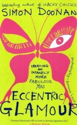Eccentric Glamour: Creating an Insanely More Fabulous You 9781416535447
