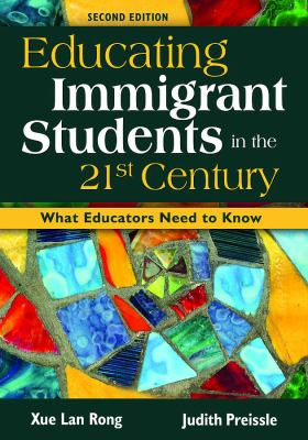 Educating Immigrant Students in the 21st Century: What Educators Need to Know 9781412940948
