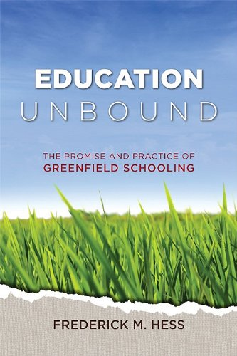 Education Unbound: The Promise and Practice of Greenfield Schooling 9781416609131
