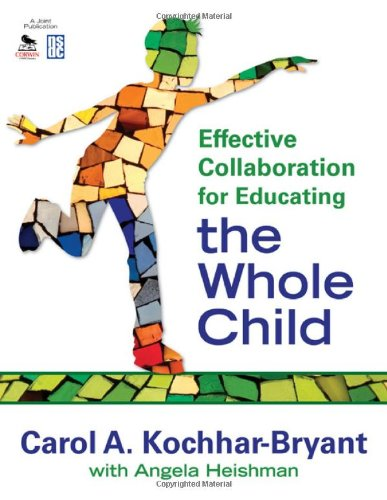 Effective Collaboration for Educating the Whole Child 9781412965279