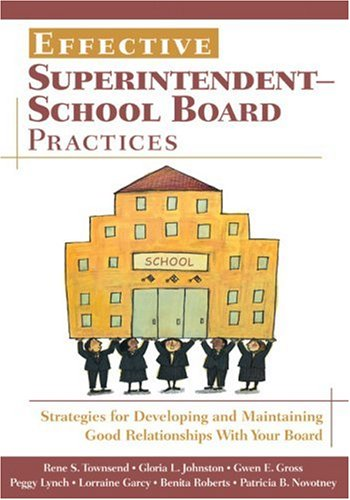 Effective Superintendent-School Board Practices: Strategies for Developing and Maintaining Good Relationships with Your Board 9781412940412