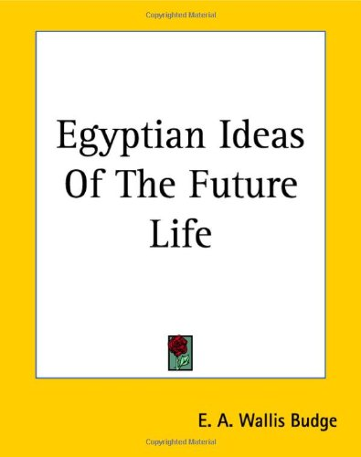 Egyptian Ideas of the Future Life 9781419117374
