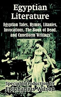 Egyptian Literature: Egyptian Tales, Hymns, Litanies, Invocations, the Book of Dead, and Cuneiform Writings 9781410206619