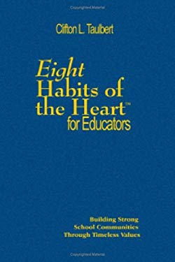 Eight Habits of the Heart for Educators: Building Strong School Communities Through Timeless Values 9781412926300