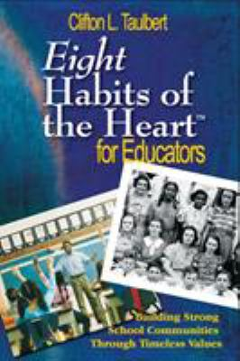 Eight Habits of the Heart for Educators: Building Strong School Communities Through Timeless Values 9781412926317