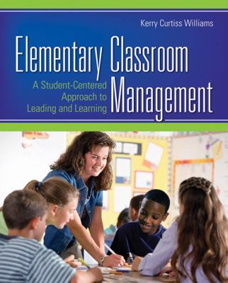 Elementary Classroom Management: A Student-Centered Approach to Leading and Learning 9781412956802
