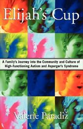 Elijah's Cup: A Family's Journey Into the Community and Culture of High-Functioning Autism and Asperger's Syndrome 6238160