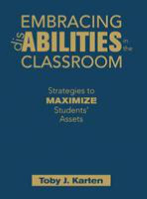 Embracing Disabilities in the Classroom: Strategies to Maximize Students' Assets 9781412957694