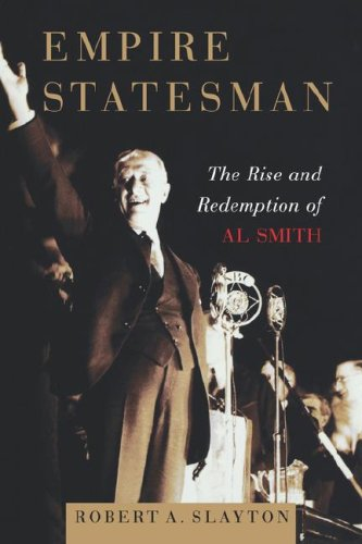 Empire Statesman: The Rise and Redemption of Al Smith 9781416567776