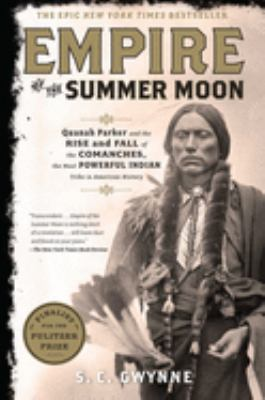 Empire of the Summer Moon: Quanah Parker and the Rise and Fall of the Comanches, the Most Powerful Indian Tribe in American History 9781416591054