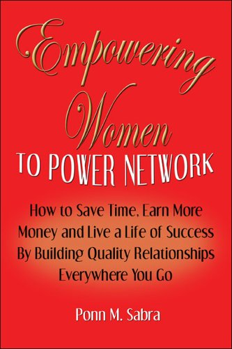 Empowering Women to Power Network: How to Save Time, Earn More Money, and Live a Life of Success by Building Quality Relationships Everywhere You Go 9781413775518