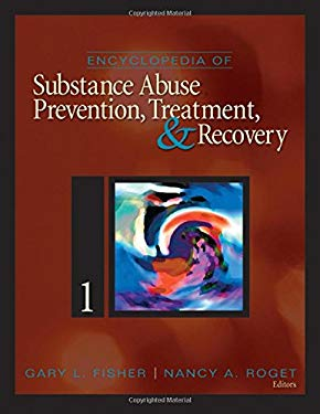 Encyclopedia of Substance Abuse Prevention, Treatment, & Recovery, Volumes 1 & 2 9781412950848