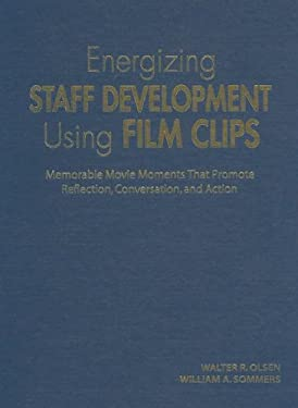Energizing Staff Development Using Film Clips: Memorable Movie Moments That Promote Reflection, Conversation, and Action 9781412913522