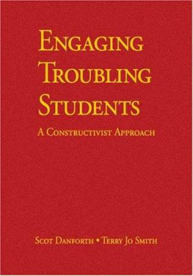 Engaging Troubling Students: A Constructivist Approach 9781412904476