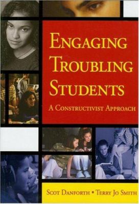 Engaging Troubling Students: A Constructivist Approach 9781412904483