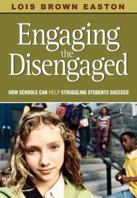 Engaging the Disengaged: How Schools Can Help Struggling Students Succeed 9781412949996