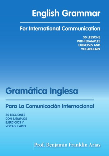 English Grammar for International Communication: 30 Lessons with Examples Exercises and Vocabulary 9781412069328