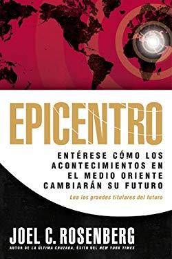Epicentro: Enterese Como los Acontecimientos en el Medio Oriente Cambiaran su Futuro = Epicenter 9781414315843