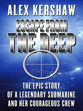 Escape from the Deep: The Epic Story of a Legendary Submarine and Her Courageous Crew 9781410410627