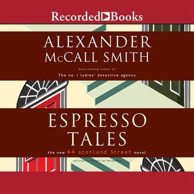 Espresso Tales: The New 44 Scotland Street Novel