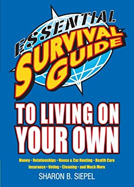 Essential Survival Guide to Living on Your Own: Money, Relationships, House & Car Hunting, Health Care, Insurance, Voting, Cleaning, and Much More 9781416549697