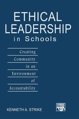 Ethical Leadership in Schools: Creating Community in an Environment of Accountability 9781412913508
