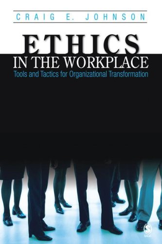 Ethics in the Workplace: Tools and Tactics for Organizational Transformation 9781412905398