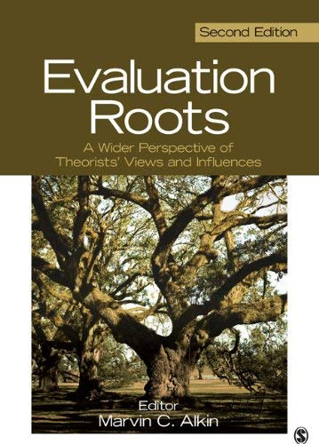 Evaluation Roots: A Wider Perspective of Theorists Views and Influences 9781412995740