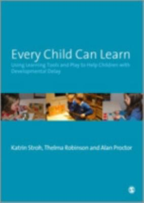 Every Child Can Learn: Using Learning Tools and Play to Help Children with Developmental Delay 9781412947947