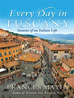 Every Day in Tuscany: Seasons of an Italian Life 9781410426468